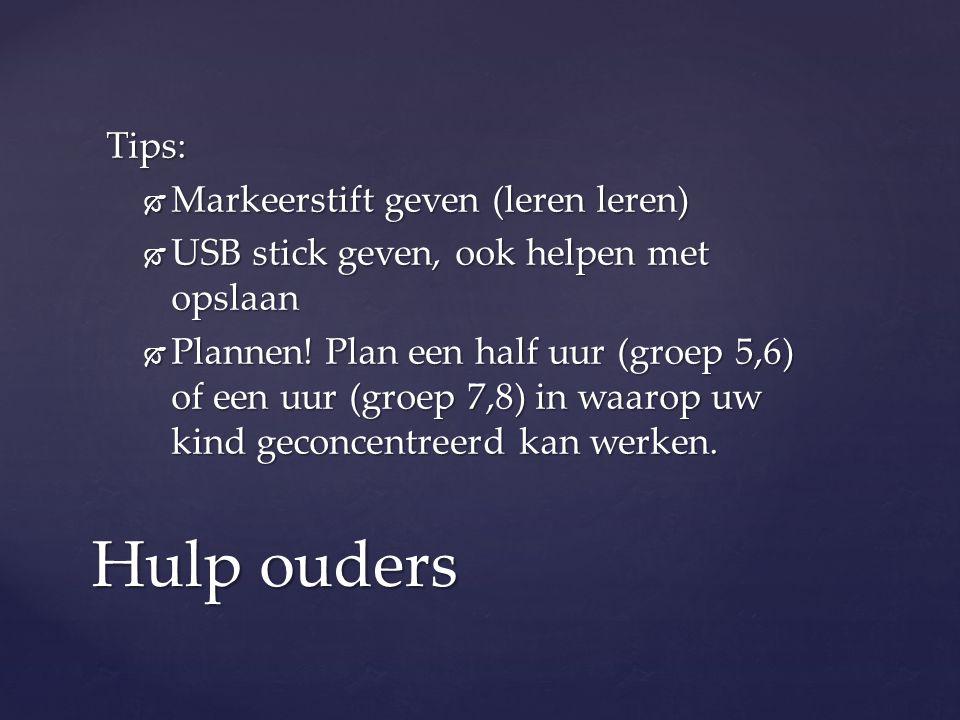 Tips:  Markeerstift geven (leren leren)  USB stick geven, ook helpen met opslaan  Plannen! Plan een half uur (groep 5,6) of een uur (groep 7,8) in