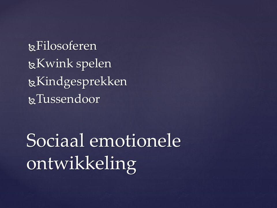  Filosoferen  Kwink spelen  Kindgesprekken  Tussendoor Sociaal emotionele ontwikkeling