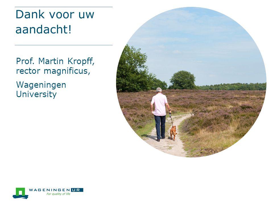Dank voor uw aandacht! Prof. Martin Kropff, rector magnificus, Wageningen University