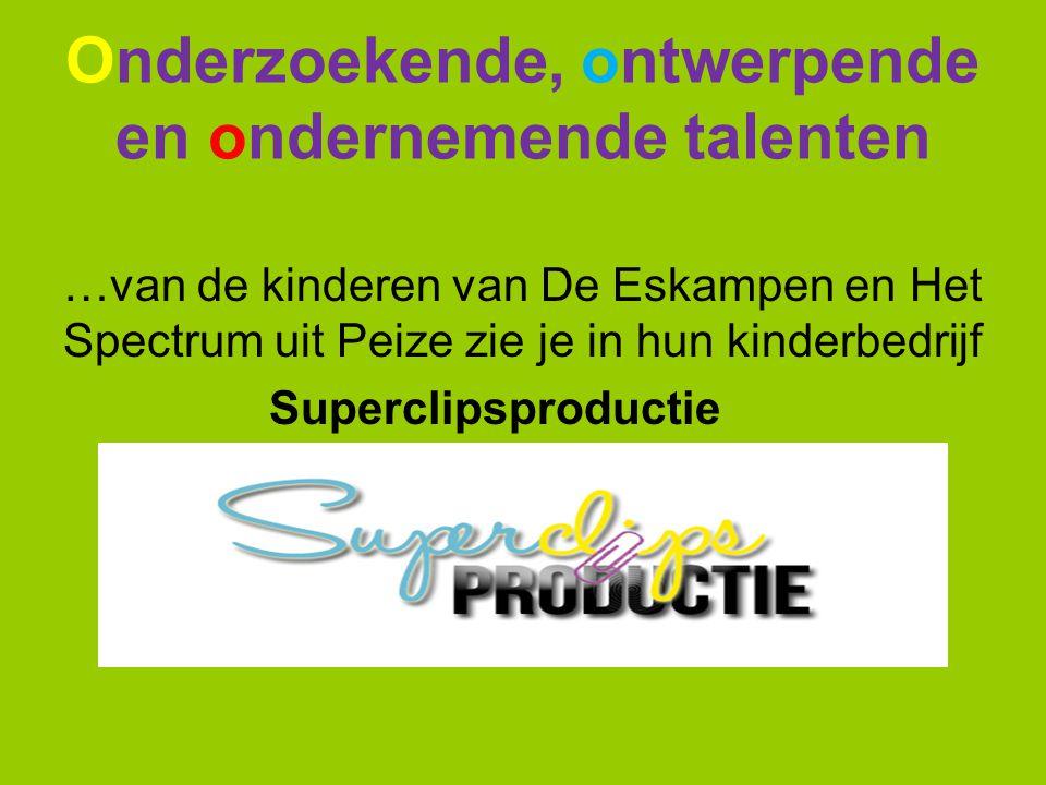 Onderzoekende, ontwerpende en ondernemende talenten …van de kinderen van De Eskampen en Het Spectrum uit Peize zie je in hun kinderbedrijf Superclipsp