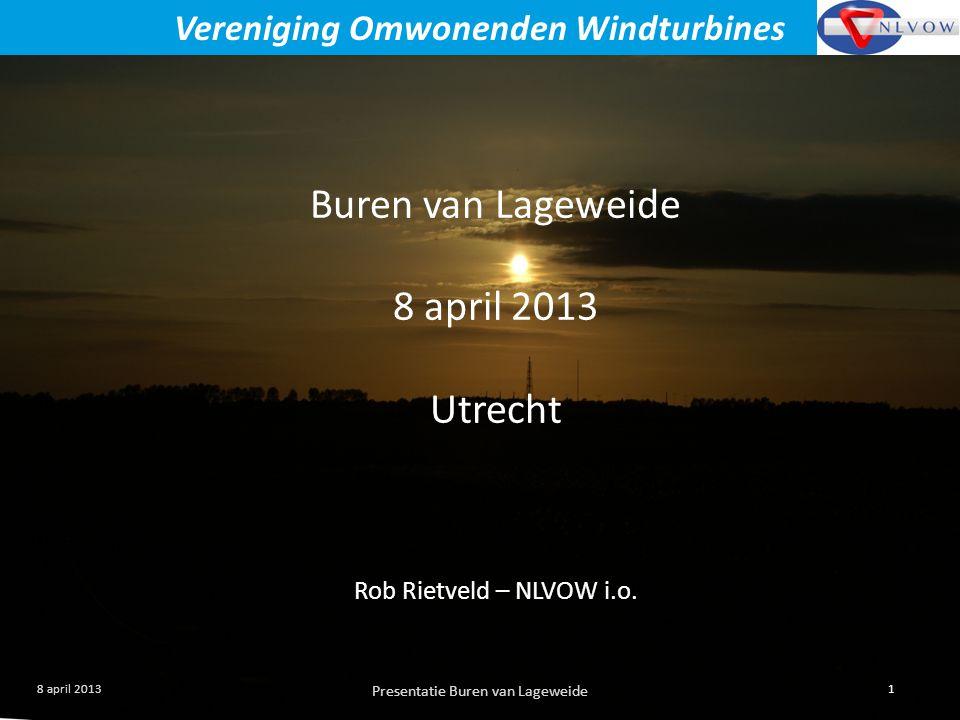 Presentatie Buren van Lageweide 1 8 april 2013 Vereniging Omwonenden Windturbines Buren van Lageweide 8 april 2013 Utrecht Rob Rietveld – NLVOW i.o.