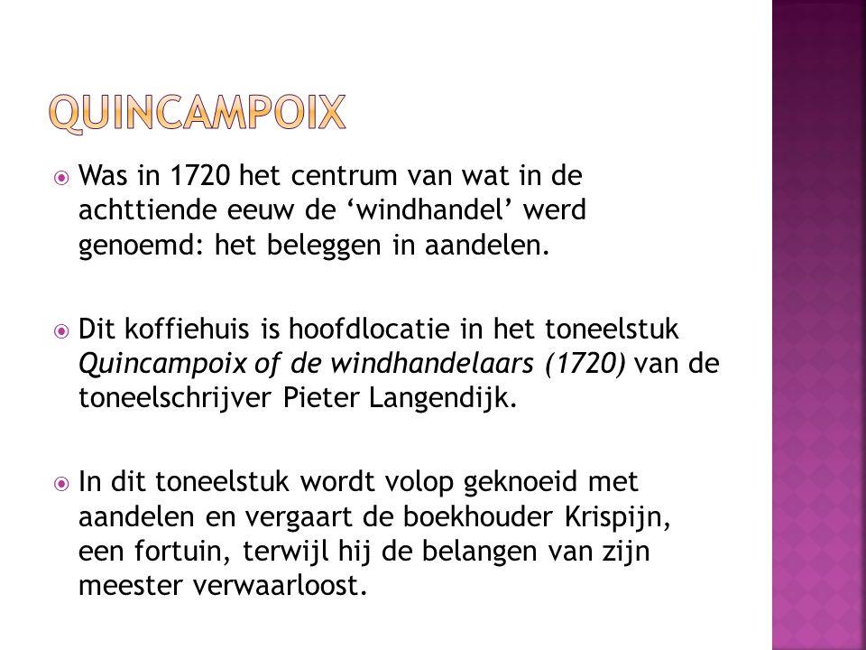  Was in 1720 het centrum van wat in de achttiende eeuw de 'windhandel' werd genoemd: het beleggen in aandelen.  Dit koffiehuis is hoofdlocatie in he
