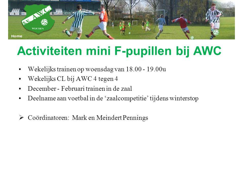 Activiteiten mini F-pupillen bij AWC Wekelijks trainen op woensdag van 18.00 - 19.00u Wekelijks CL bij AWC 4 tegen 4 December - Februari trainen in de