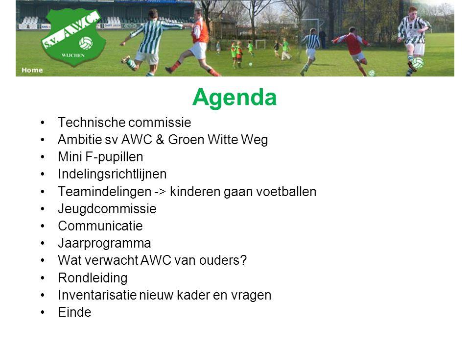 Agenda Technische commissie Ambitie sv AWC & Groen Witte Weg Mini F-pupillen Indelingsrichtlijnen Teamindelingen -> kinderen gaan voetballen Jeugdcomm