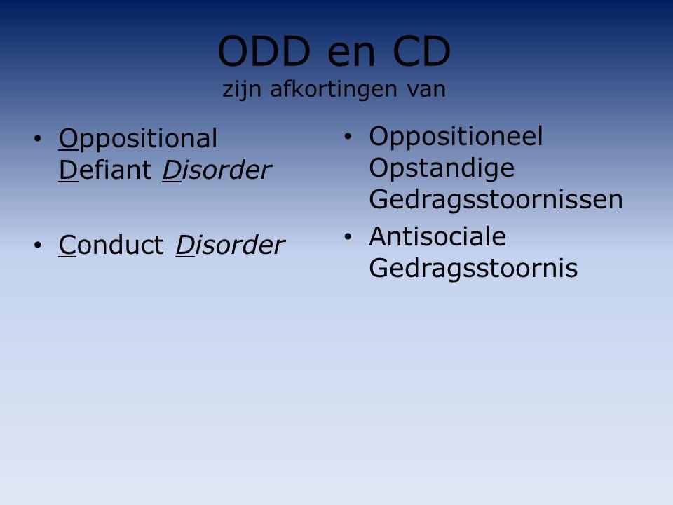 ODD en CD zijn afkortingen van Oppositioneel Opstandige Gedragsstoornissen Antisociale Gedragsstoornis Oppositional Defiant Disorder Conduct Disorder
