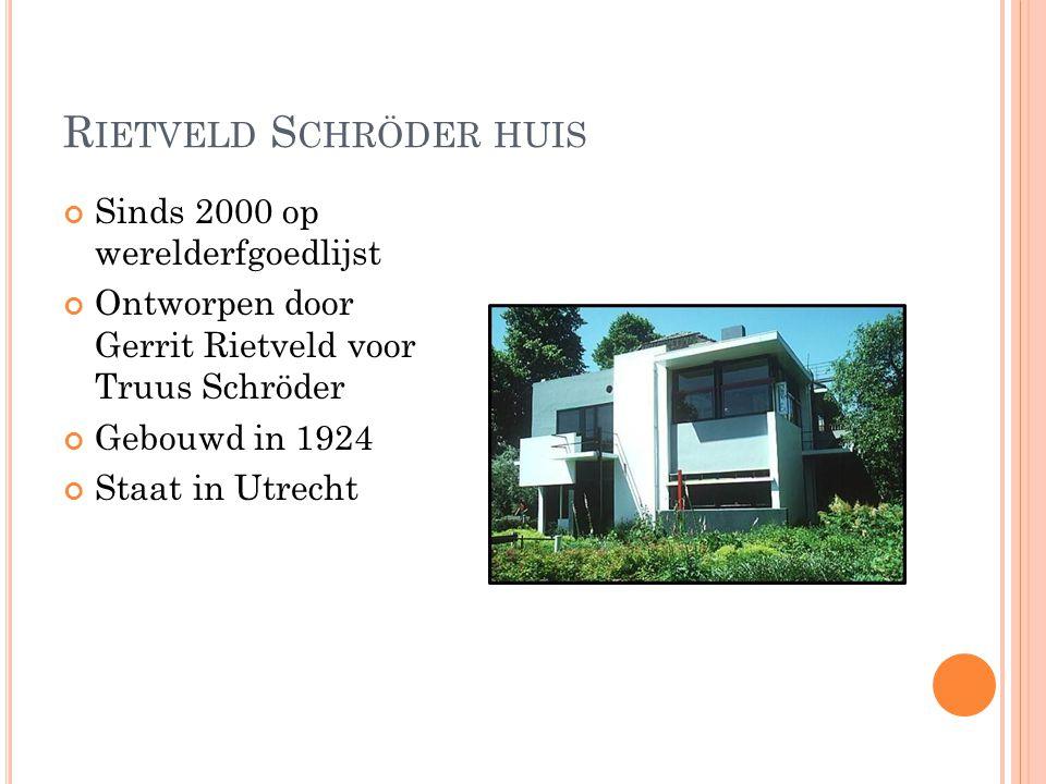 R IETVELD S CHRÖDER HUIS Sinds 2000 op werelderfgoedlijst Ontworpen door Gerrit Rietveld voor Truus Schröder Gebouwd in 1924 Staat in Utrecht