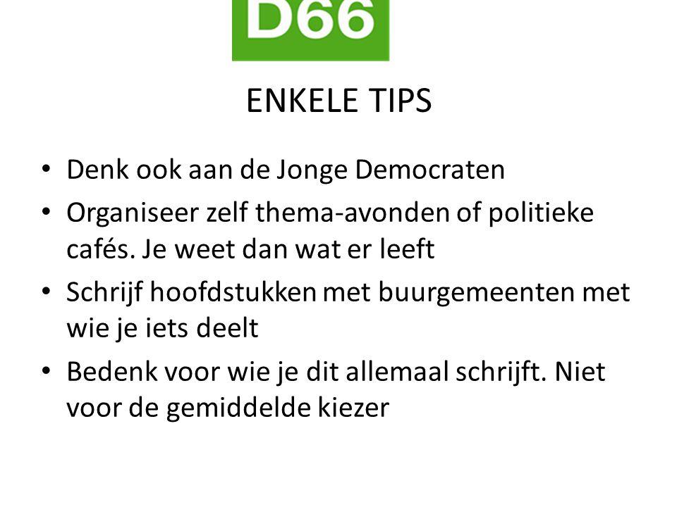 ENKELE TIPS Denk ook aan de Jonge Democraten Organiseer zelf thema-avonden of politieke cafés.
