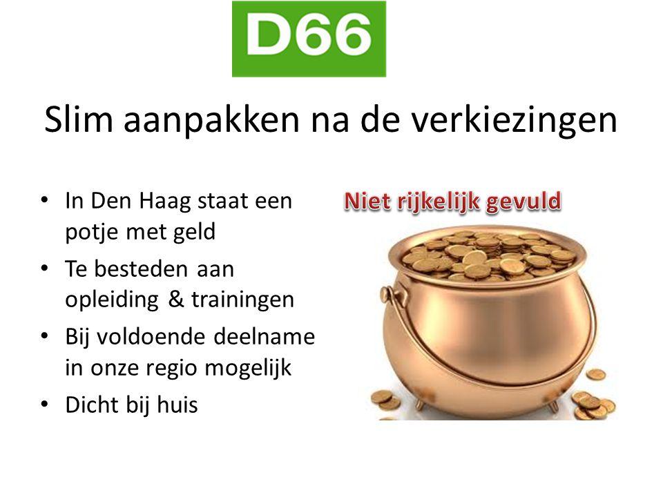 Slim aanpakken na de verkiezingen In Den Haag staat een potje met geld Te besteden aan opleiding & trainingen Bij voldoende deelname in onze regio mogelijk Dicht bij huis
