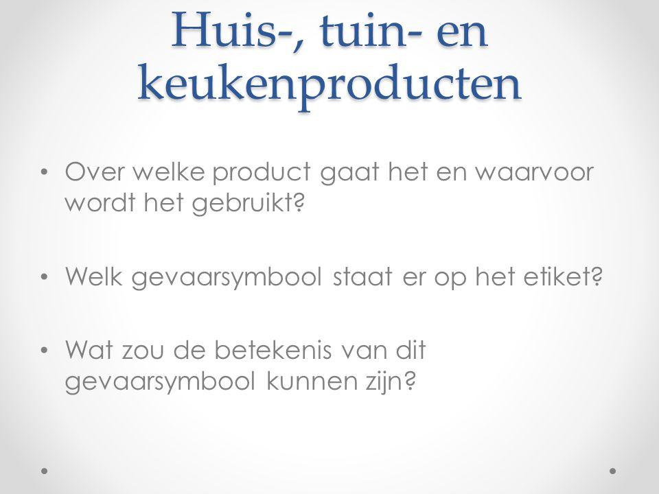 Huis-, tuin- en keukenproducten Over welke product gaat het en waarvoor wordt het gebruikt? Welk gevaarsymbool staat er op het etiket? Wat zou de bete