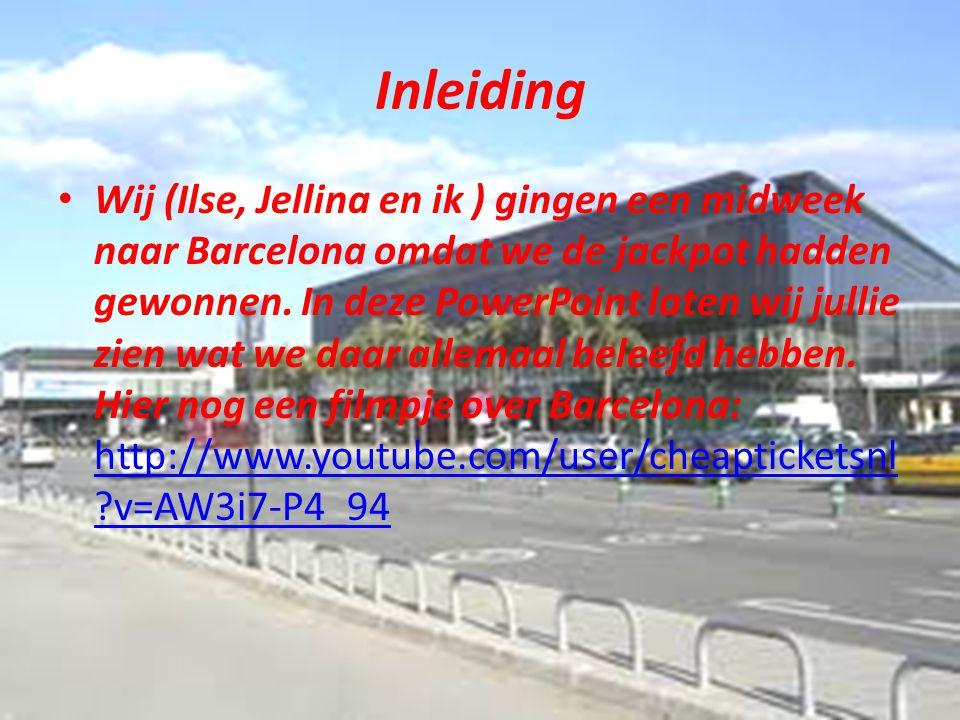 Inleiding Wij (Ilse, Jellina en ik ) gingen een midweek naar Barcelona omdat we de jackpot hadden gewonnen.