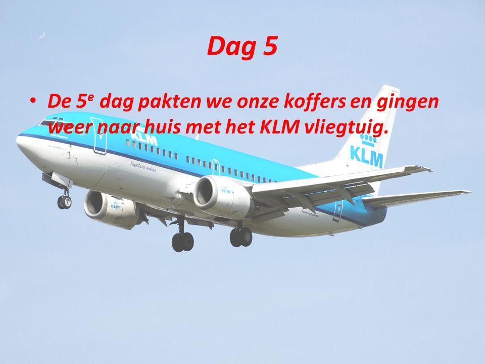Dag 5 De 5 e dag pakten we onze koffers en gingen weer naar huis met het KLM vliegtuig.