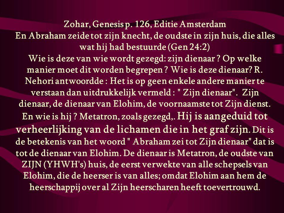 Zohar, Genesis p. 126, Editie Amsterdam En Abraham zeide tot zijn knecht, de oudste in zijn huis, die alles wat hij had bestuurde (Gen 24:2) Wie is de