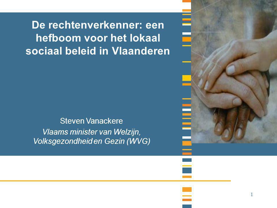 1 De rechtenverkenner: een hefboom voor het lokaal sociaal beleid in Vlaanderen Steven Vanackere Vlaams minister van Welzijn, Volksgezondheid en Gezin (WVG)