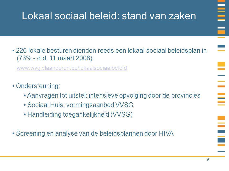 6 Lokaal sociaal beleid: stand van zaken 226 lokale besturen dienden reeds een lokaal sociaal beleidsplan in (73% - d.d.