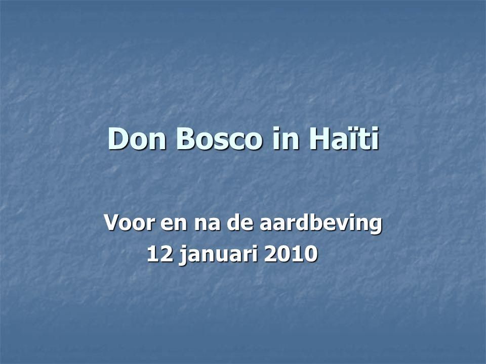 Don Bosco in Haïti Voor en na de aardbeving 12 januari 2010