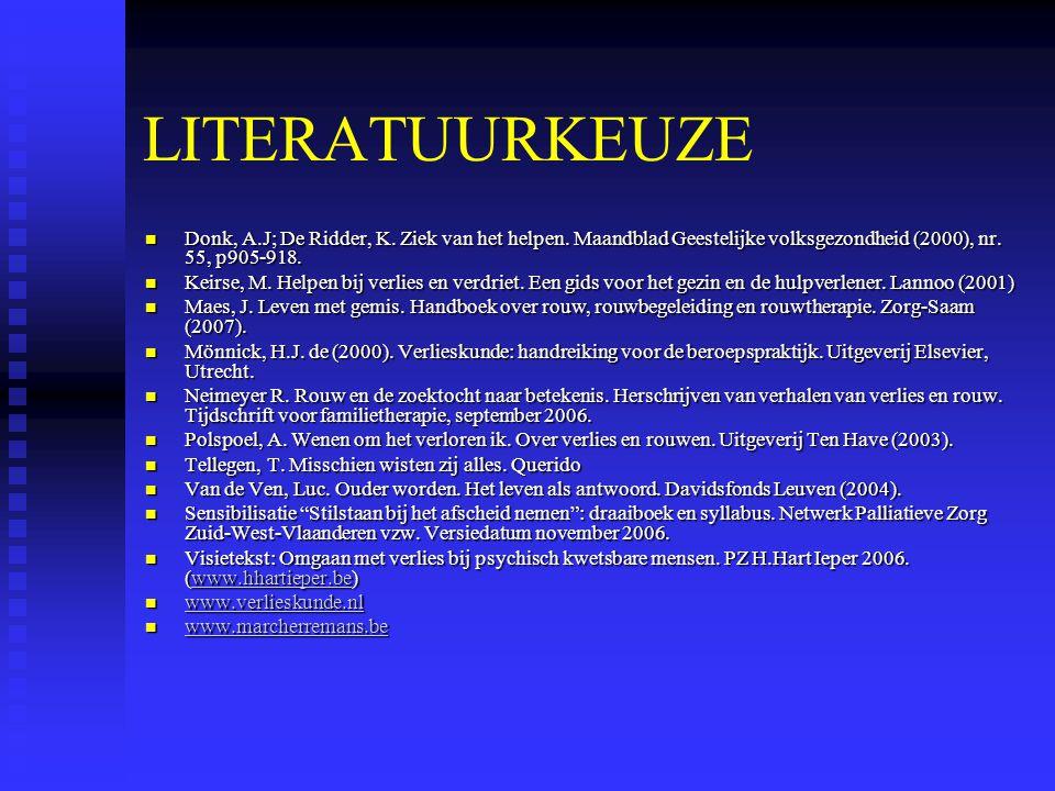 LITERATUURKEUZE Donk, A.J; De Ridder, K.Ziek van het helpen.