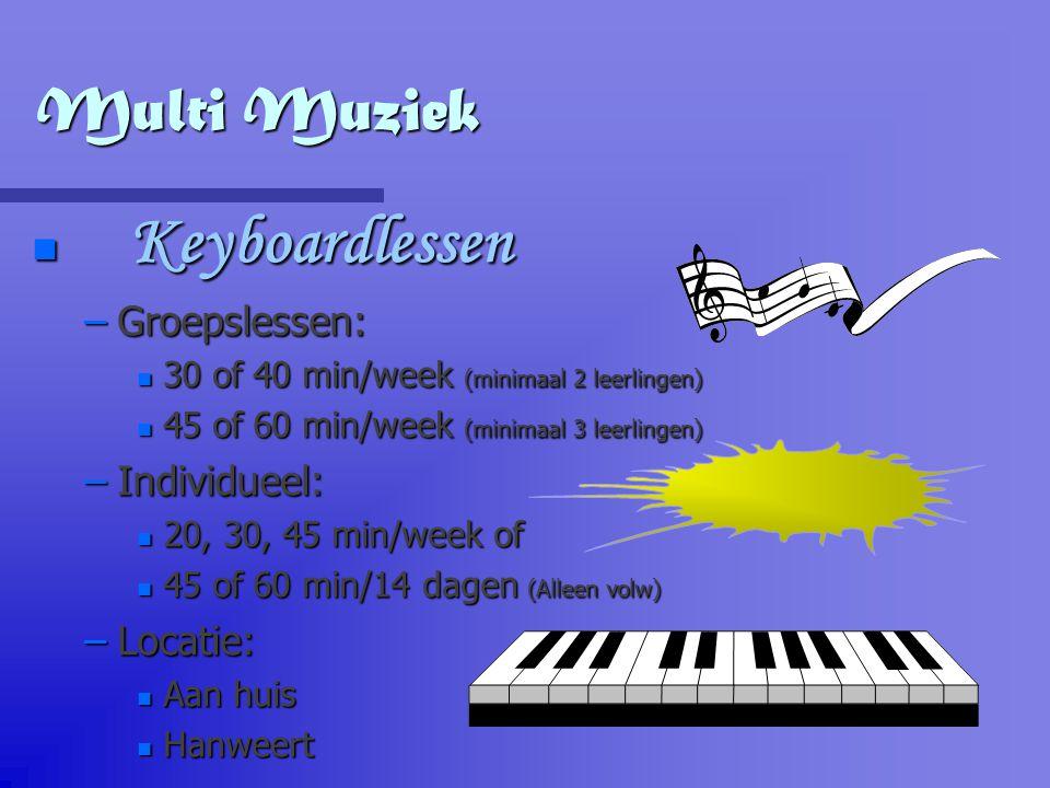Multi Muziek Keyboardlessen Keyboardlessen –Groepslessen: n 30 of 40 min/week (minimaal 2 leerlingen) n 45 of 60 min/week (minimaal 3 leerlingen) –Ind