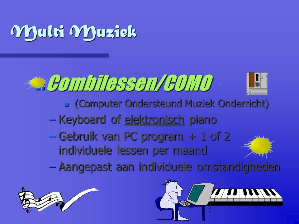 Multi Muziek Combilessen/COMO Combilessen/COMO n (Computer Ondersteund Muziek Onderricht) –Keyboard of elektronisch piano –Gebruik van PC program + 1