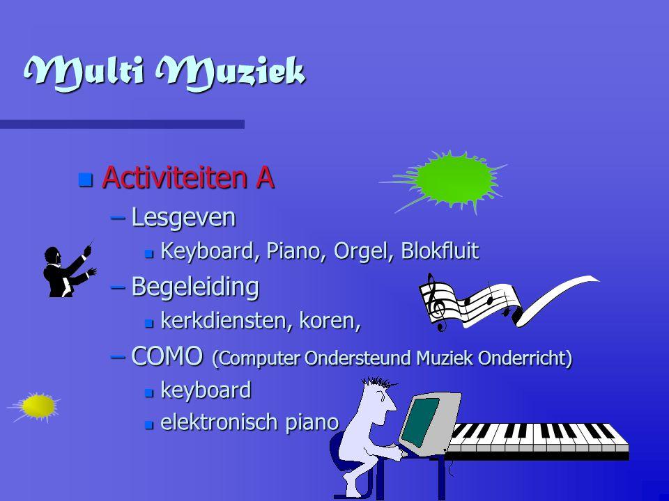 Multi Muziek n Activiteiten A –Lesgeven n Keyboard, Piano, Orgel, Blokfluit –Begeleiding n kerkdiensten, koren, –COMO (Computer Ondersteund Muziek Ond