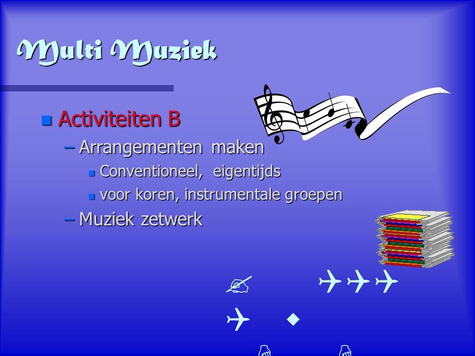 Multi Muziek n Activiteiten B –Arrangementen maken n Conventioneel, eigentijds n voor koren, instrumentale groepen –Muziek zetwerk   