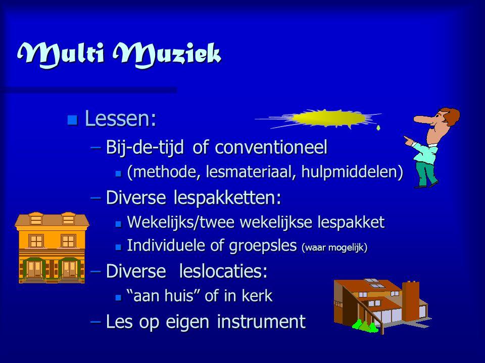 Multi Muziek n Lessen: –Bij-de-tijd of conventioneel n (methode, lesmateriaal, hulpmiddelen) –Diverse lespakketten: n Wekelijks/twee wekelijkse lespak