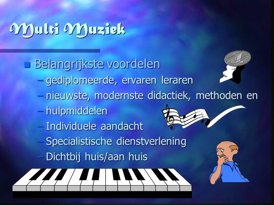 Multi Muziek n Belangrijkste n Belangrijkste voordelen –gediplomeerde, –gediplomeerde, ervaren leraren –nieuwste, –nieuwste, modernste didactiek, meth