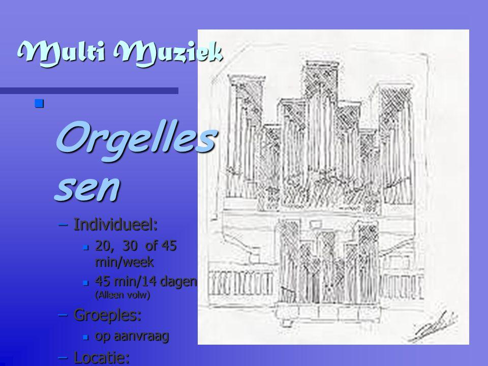 Multi Muziek Orgelles sen –Individueel: n 20, n 20, 30 of 45 min/week n 45 n 45 min/14 dagen (Alleen volw) –Groeples: n op n op aanvraag –Locatie: n A