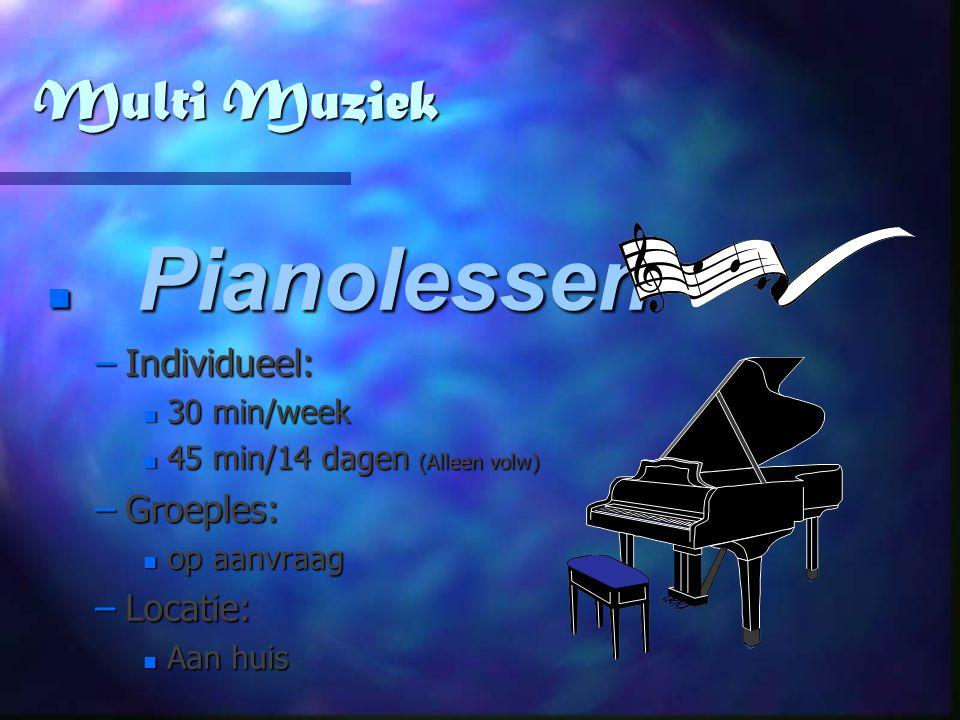 Multi Muziek Pianolessen –Individueel: n 30 n 30 min/week n 45 n 45 min/14 dagen (Alleen volw) –Groeples: n op n op aanvraag –Locatie: n Aan n Aan hui