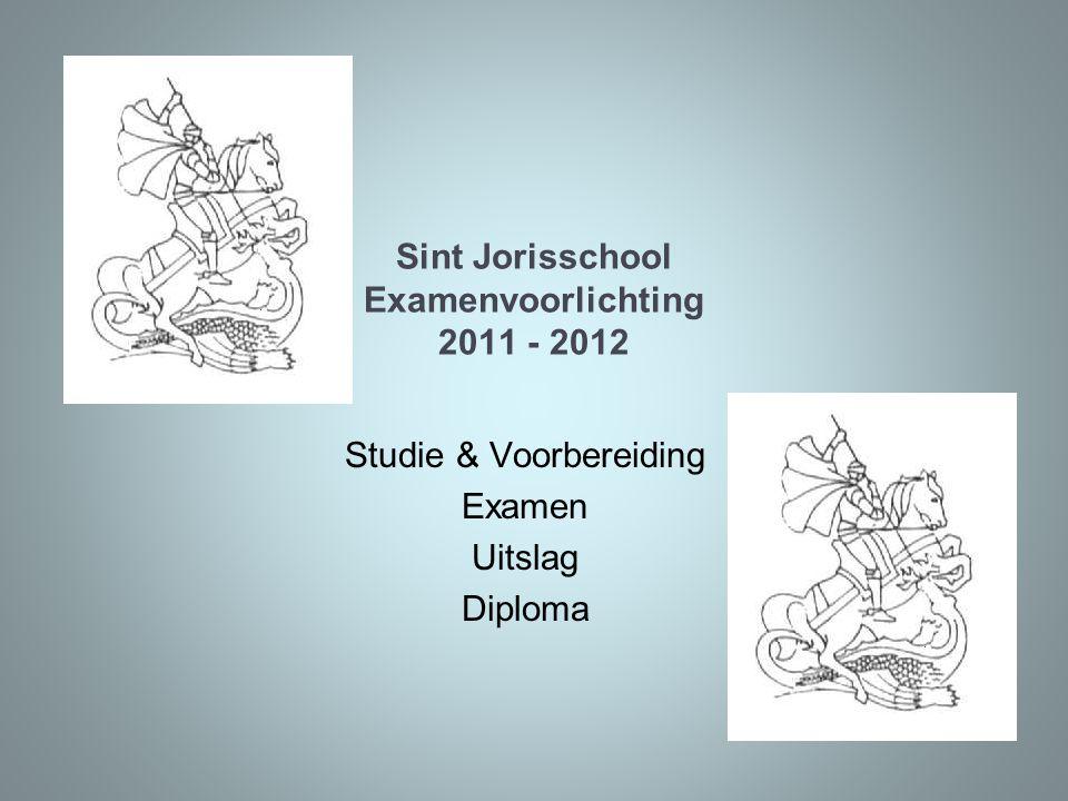 Sint Jorisschool Examenvoorlichting 2011 - 2012 Studie & Voorbereiding Examen Uitslag Diploma