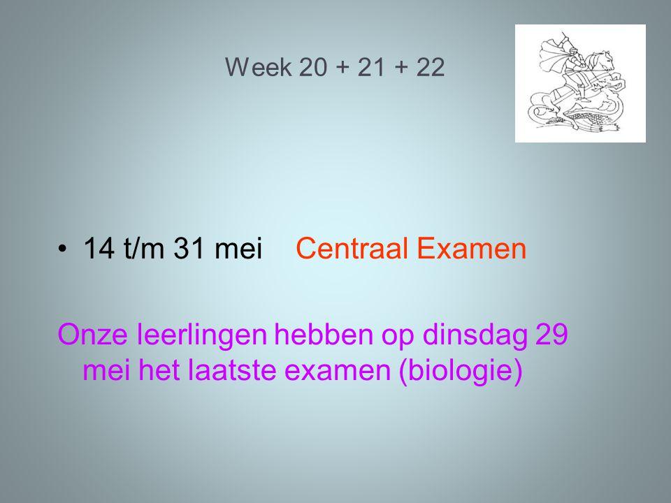 Week 20 + 21 + 22 14 t/m 31 mei Centraal Examen Onze leerlingen hebben op dinsdag 29 mei het laatste examen (biologie)