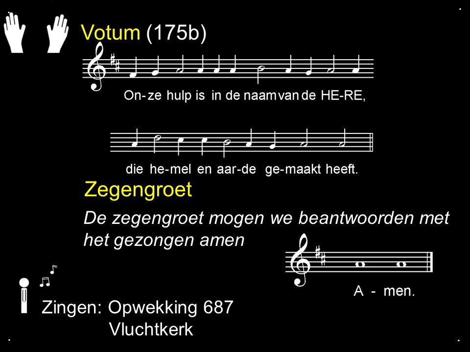 Votum (175b) Zegengroet De zegengroet mogen we beantwoorden met het gezongen amen Zingen: Opwekking 687 Vluchtkerk....