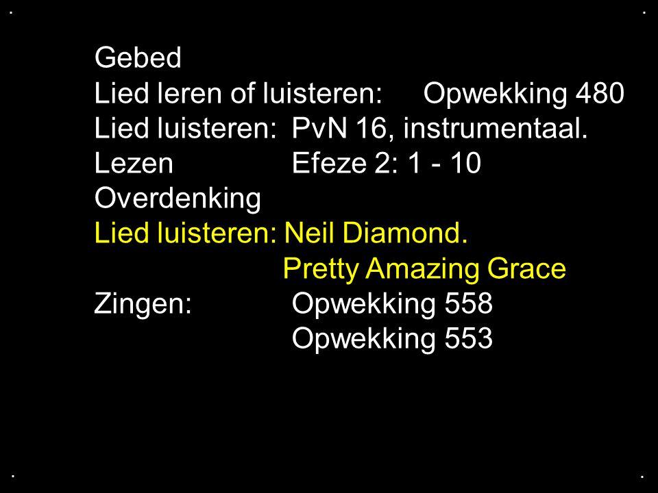 ....Gebed Lied leren of luisteren:Opwekking 480 Lied luisteren: PvN 16, instrumentaal.