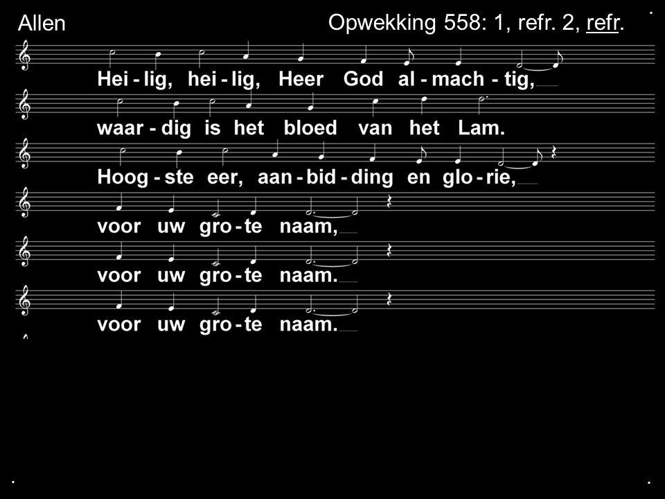 ... Opwekking 558: 1, refr. 2, refr. Allen