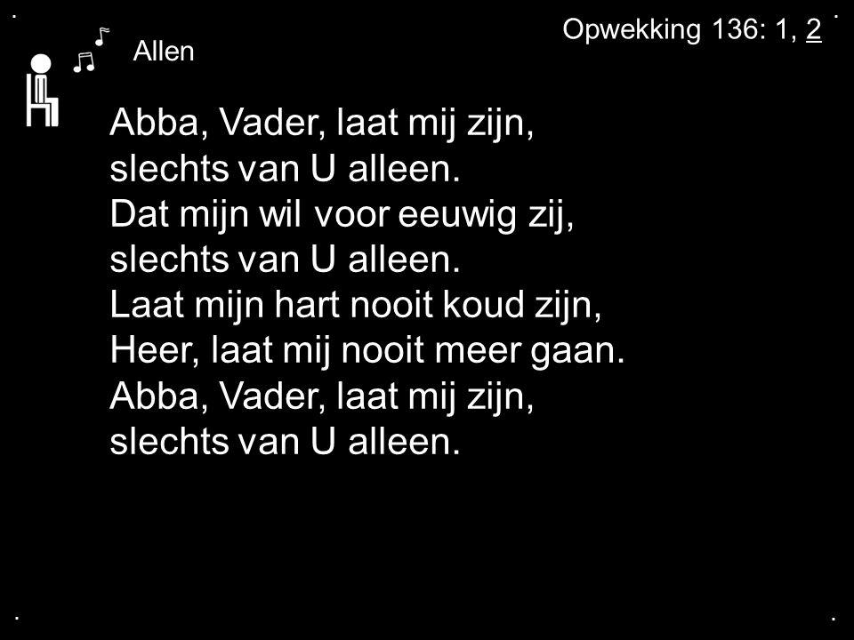 ....Abba, Vader, laat mij zijn, slechts van U alleen.