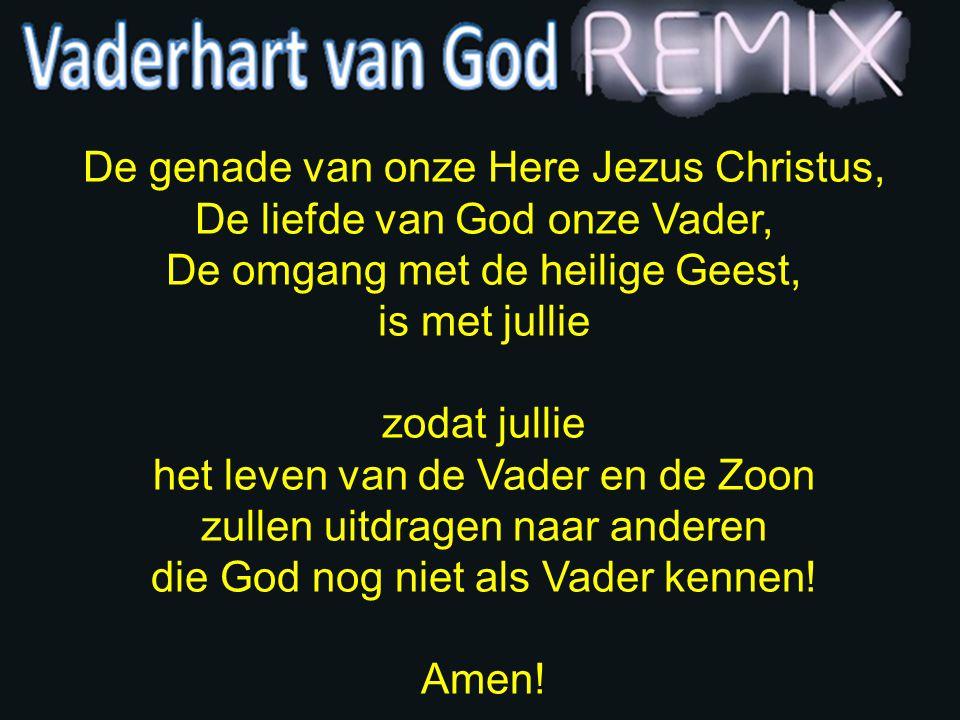 De genade van onze Here Jezus Christus, De liefde van God onze Vader, De omgang met de heilige Geest, is met jullie zodat jullie het leven van de Vade