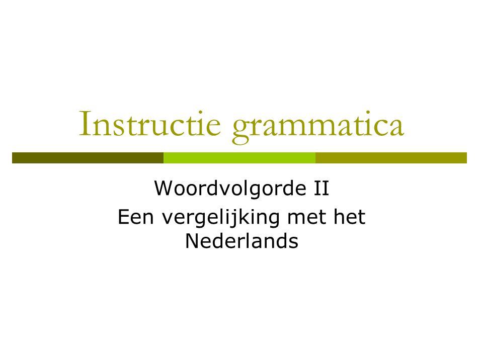 Instructie grammatica Woordvolgorde II Een vergelijking met het Nederlands