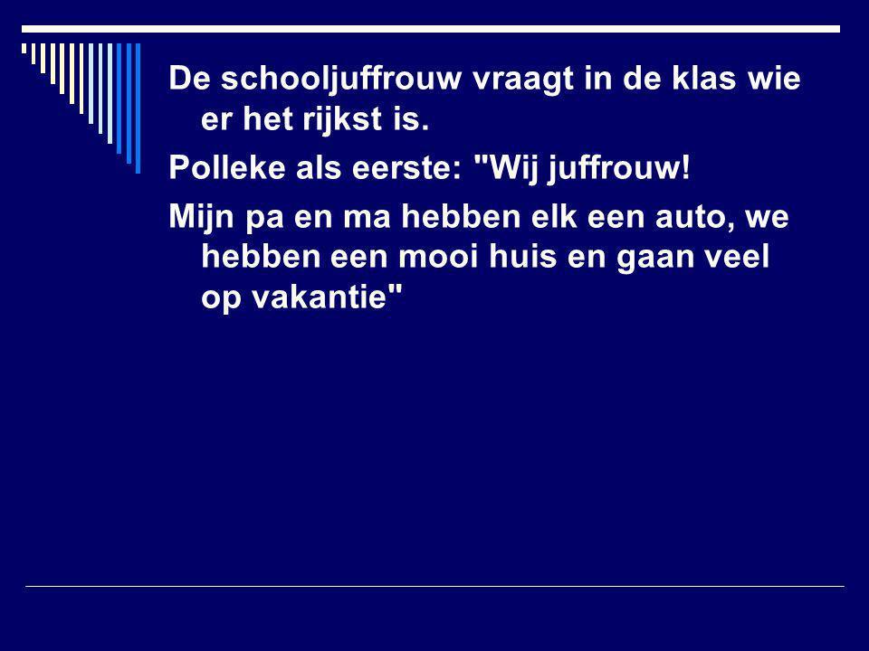 Jefke haast zich ook: Maar juffrouw.