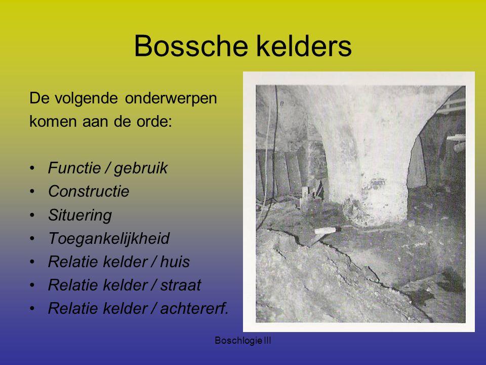 Boschlogie III Bossche kelders De volgende onderwerpen komen aan de orde: Functie / gebruik Constructie Situering Toegankelijkheid Relatie kelder / hu