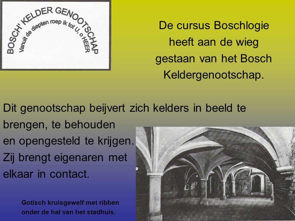 De cursus Boschlogie heeft aan de wieg gestaan van het Bosch Keldergenootschap. Dit genootschap beijvert zich kelders in beeld te brengen, te behouden