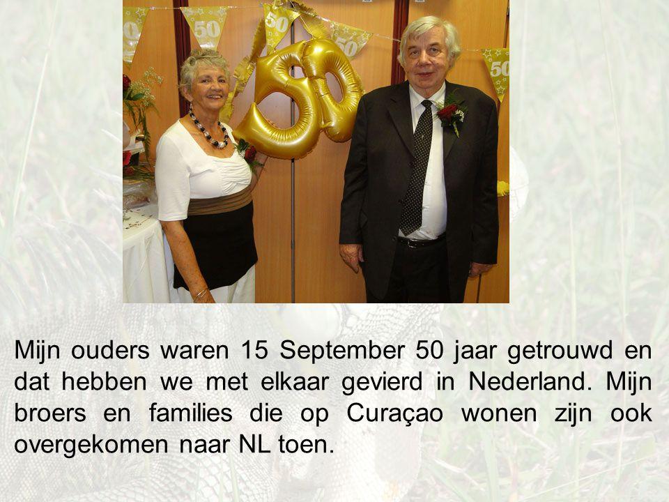 Mijn ouders waren 15 September 50 jaar getrouwd en dat hebben we met elkaar gevierd in Nederland.