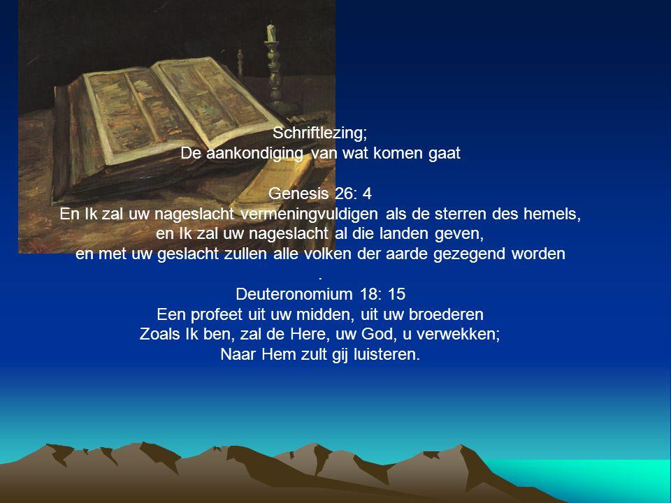 Schriftlezing; De aankondiging van wat komen gaat Genesis 26: 4 En Ik zal uw nageslacht vermeningvuldigen als de sterren des hemels, en Ik zal uw nage