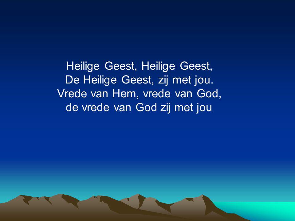 Heilige Geest, De Heilige Geest, zij met jou. Vrede van Hem, vrede van God, de vrede van God zij met jou.