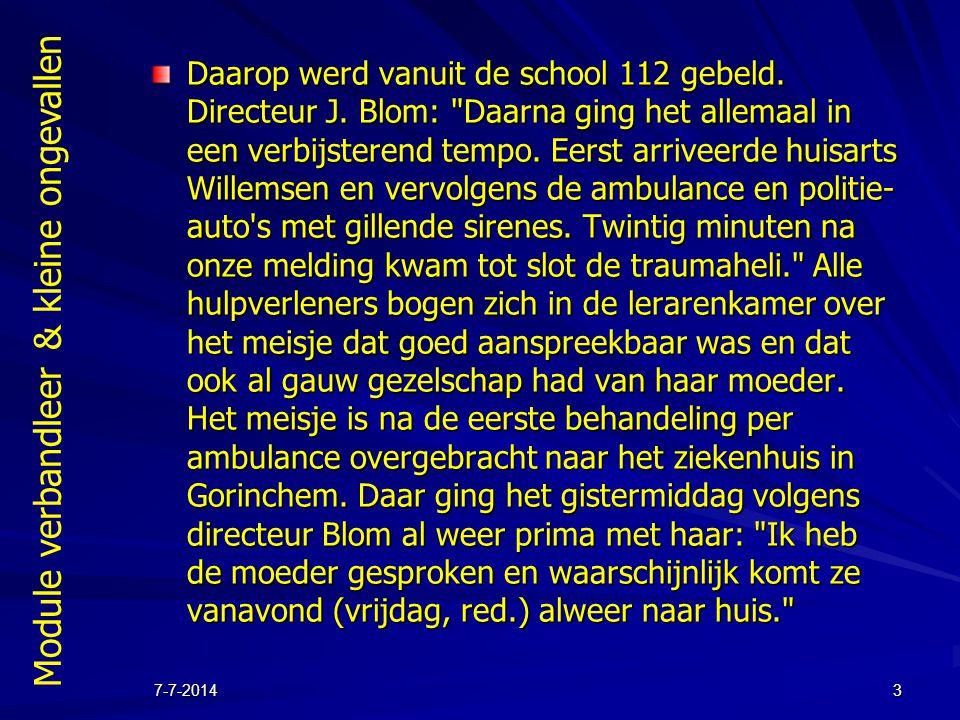 Module verbandleer & kleine ongevallen 7-7-20143 Daarop werd vanuit de school 112 gebeld. Directeur J. Blom: