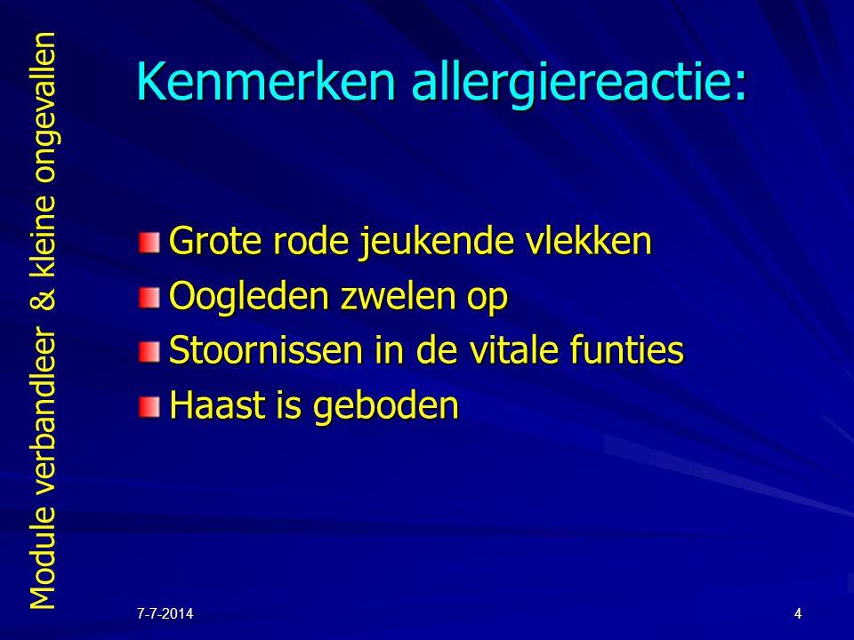 Module verbandleer & kleine ongevallen 7-7-20144 Kenmerken allergiereactie: Grote rode jeukende vlekken Oogleden zwelen op Stoornissen in de vitale fu