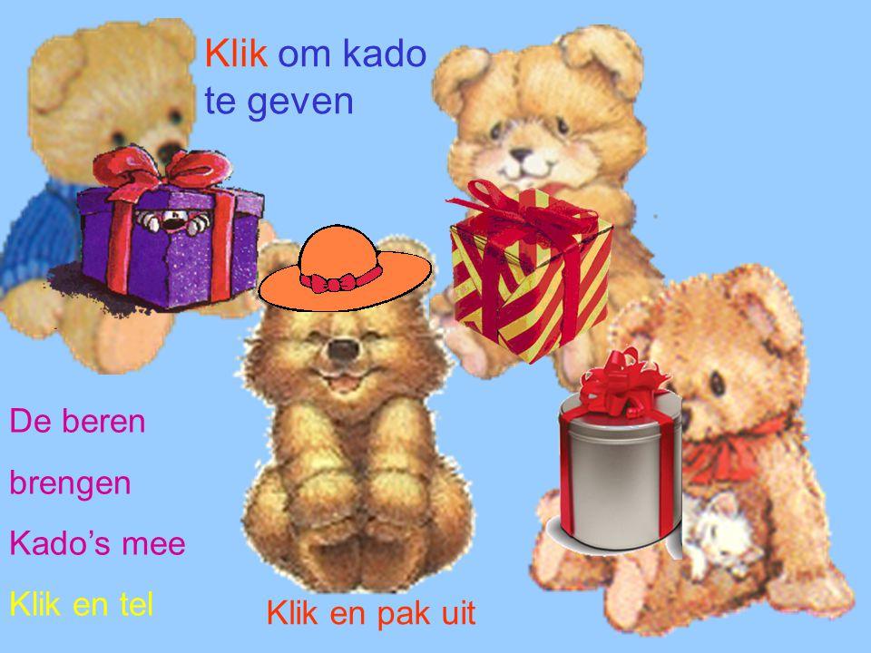 De beren brengen Kado's mee Klik en tel Klik om kado te geven Klik en pak uit