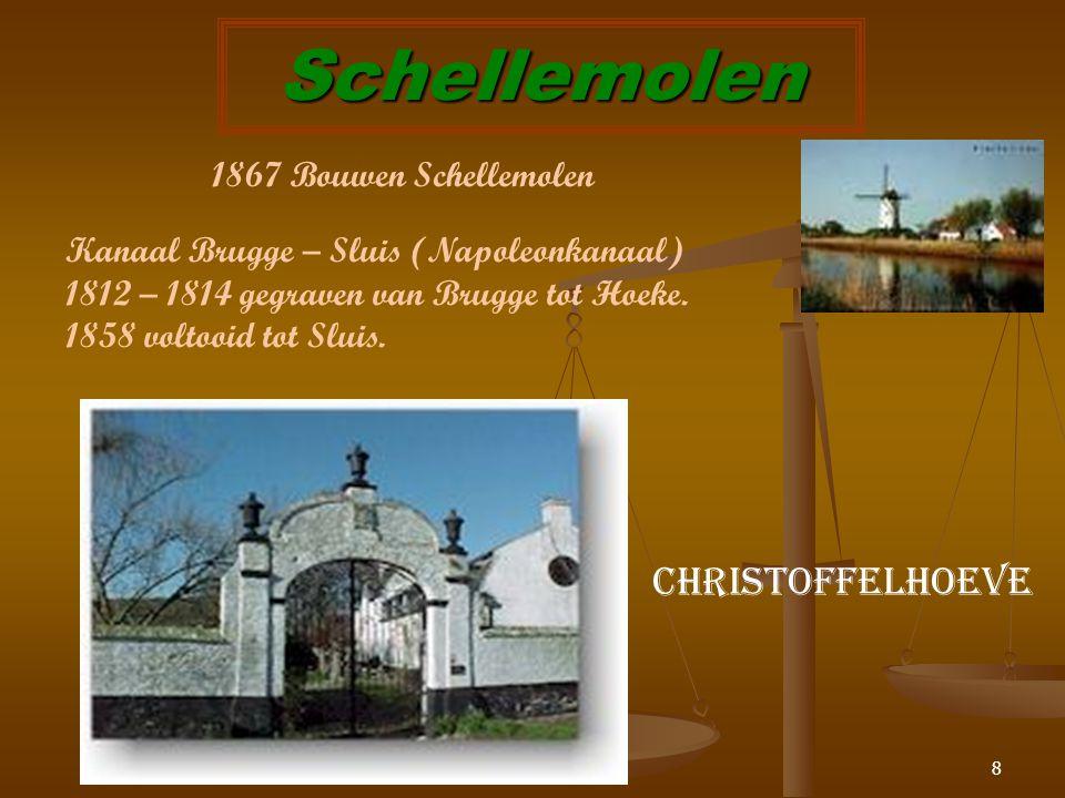 8 Schellemolen Christoffelhoeve 1867 Bouwen Schellemolen Kanaal Brugge – Sluis (Napoleonkanaal) 1812 – 1814 gegraven van Brugge tot Hoeke.