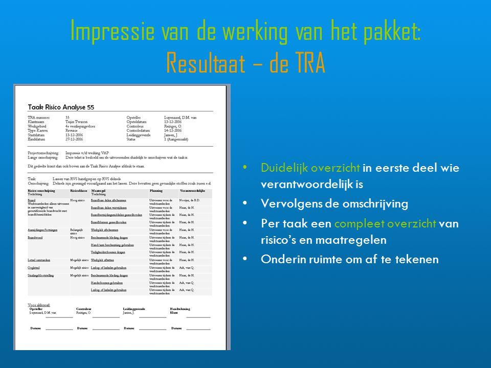 Impressie van de werking van het pakket: Resultaat – de TRA Duidelijk overzicht in eerste deel wie verantwoordelijk is Vervolgens de omschrijving Per taak een compleet overzicht van risico's en maatregelen Onderin ruimte om af te tekenen