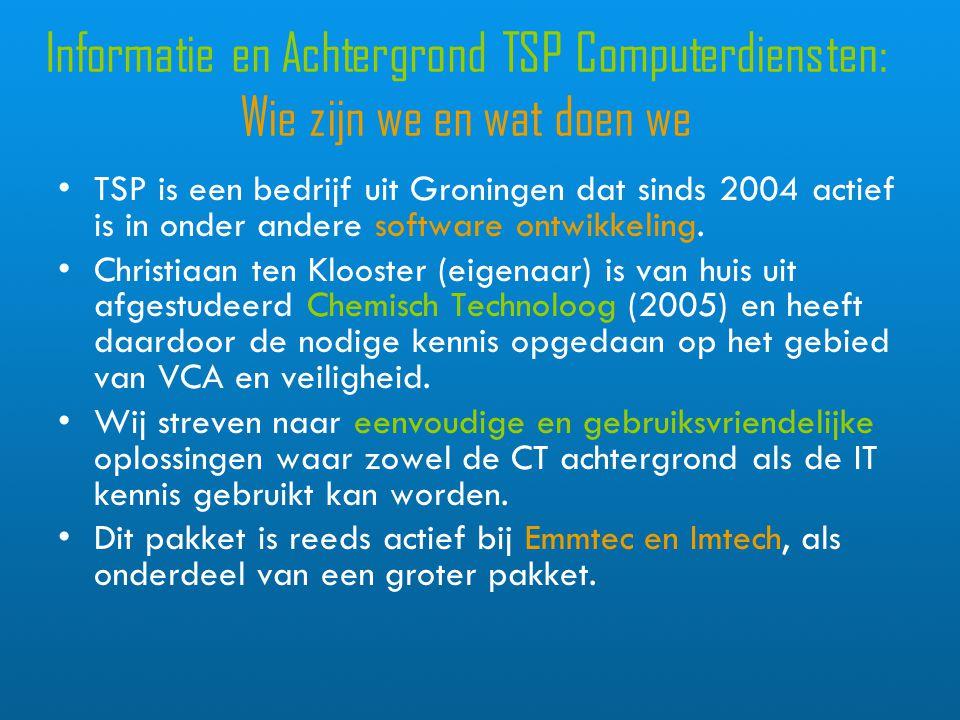 Informatie en Achtergrond TSP Computerdiensten: Wie zijn we en wat doen we TSP is een bedrijf uit Groningen dat sinds 2004 actief is in onder andere software ontwikkeling.