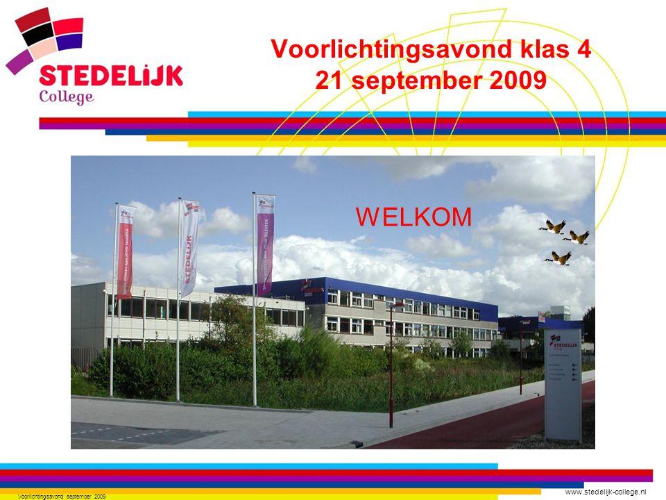 www.stedelijk-college.nl Voorlichtingsavond september 2009 Voorlichtingsavond klas 4 21 september 2009 WELKOM