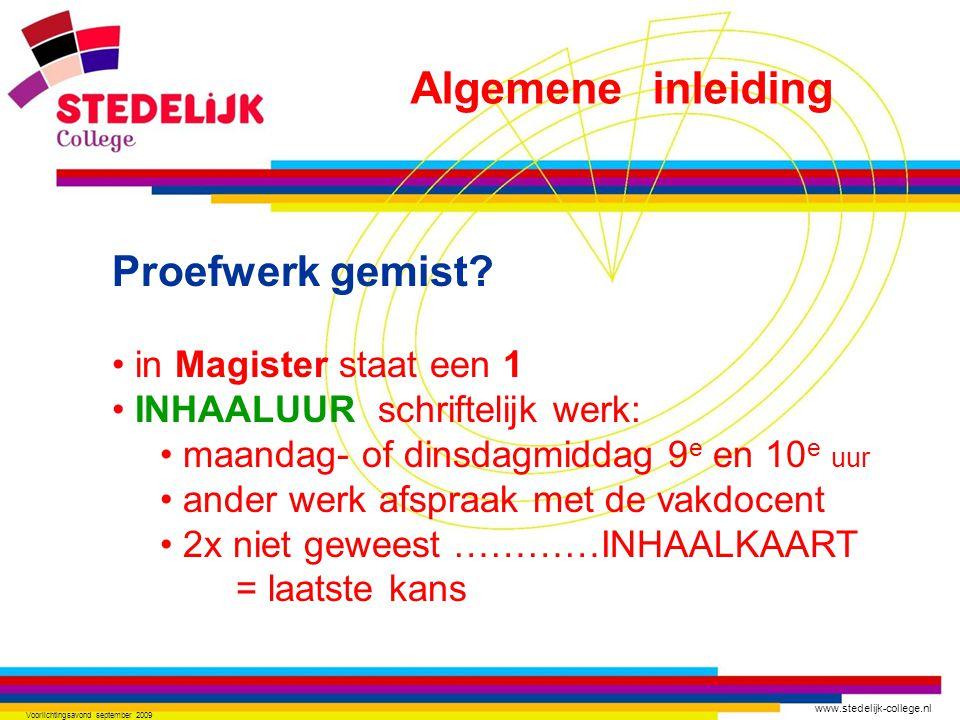 www.stedelijk-college.nl Voorlichtingsavond september 2009 Proefwerk gemist? in Magister staat een 1 INHAALUUR schriftelijk werk: maandag- of dinsdagm